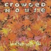 Details Crowded House - Weather With You