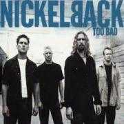Details Nickelback - Too Bad