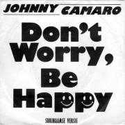 Details Johnny Camaro - Don't Worry, Be Happy