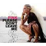 Details P!nk - Please Don't Leave Me
