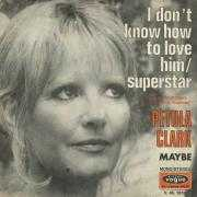Coverafbeelding Petula Clark - I Don't Know How To Love Him/Superstar