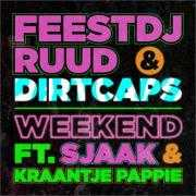 Coverafbeelding FeestDJRuud & Dirtcaps ft. Sjaak & Kraantje Pappie - Weekend