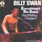 Details Billy Swan - Everything's The Same (Ain't Nothing Changed)