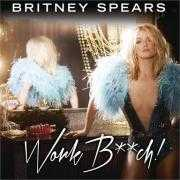 Coverafbeelding britney spears - work b**ch!