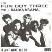 Details The Fun Boy Three with Bananarama - It Aint What You Do ....