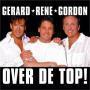 Coverafbeelding Gerard & Rene & Gordon - Over De Top!