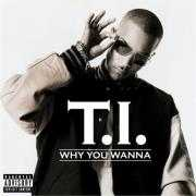 Coverafbeelding T.I. - Why You Wanna