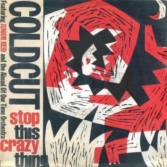 Coverafbeelding Stop This Crazy Thing - Coldcut Featuring Junior Reid And The Ahead Of Our Time Orchestra