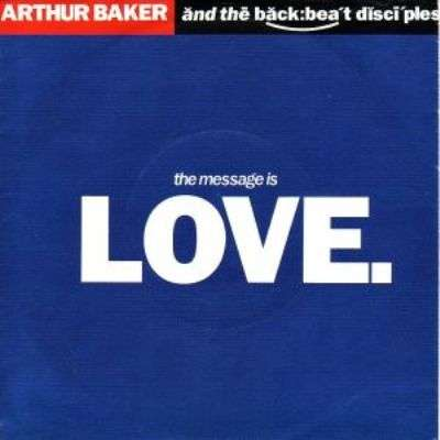 Coverafbeelding Arthur Baker and The Backbeat Disciples - The Message Is Love