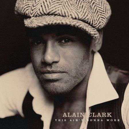 Coverafbeelding Alain Clark - This Ain't Gonna Work