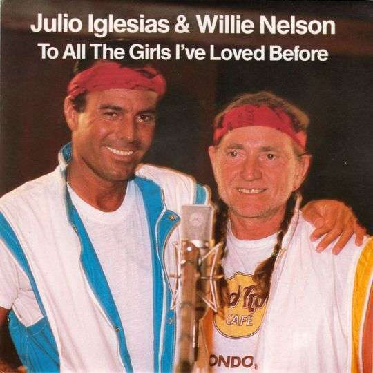 Coverafbeelding To All The Girls I've Loved Before - Julio Iglesias & Willie Nelson