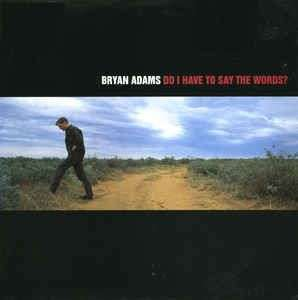 Coverafbeelding Do I Have To Say The Words? - Bryan Adams
