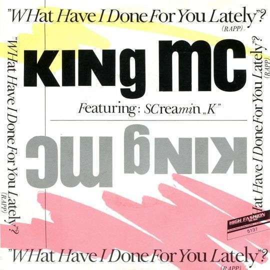 "Coverafbeelding King MC featuring: Screamin ""K"" - What Have I Done For You Lately? (Rapp)"