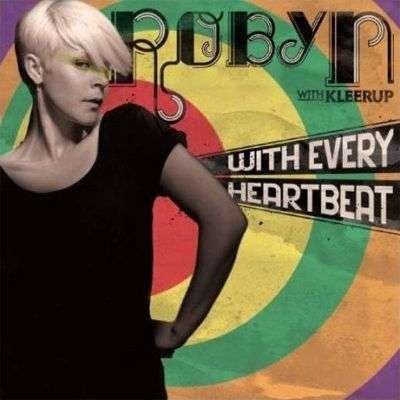 Coverafbeelding With Every Heartbeat - Robyn With Kleerup