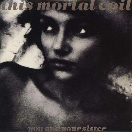 Coverafbeelding You And Your Sister - This Mortal Coil