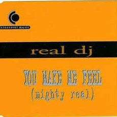 Coverafbeelding Real DJ - You Make Me Feel (Mighty Real)