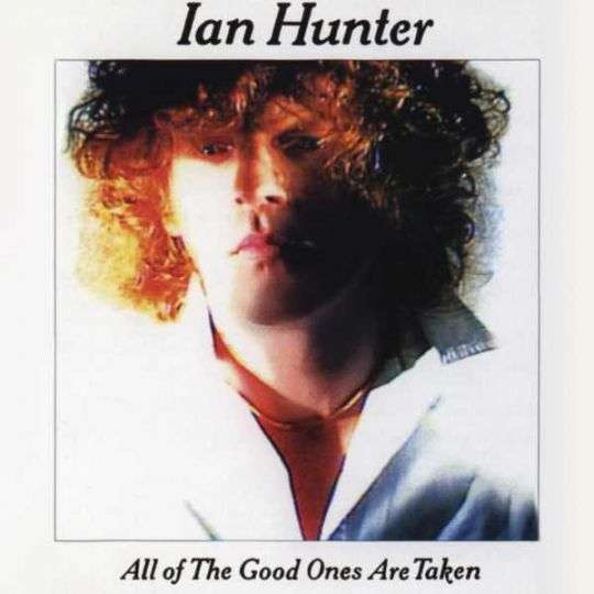 Coverafbeelding All Of The Good Ones Are Taken - Ian Hunter
