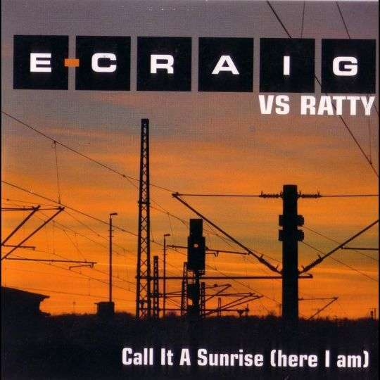 Coverafbeelding Call It A Sunrise (Here I Am) - E-Craig Vs Ratty