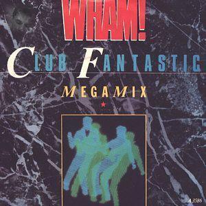 Coverafbeelding Club Fantastic - Megamix - Wham!