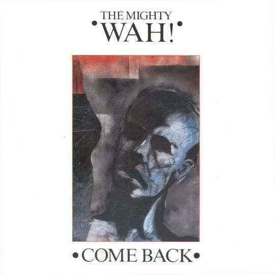 Coverafbeelding The Mighty Wah! - Come Back