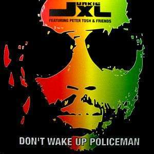 Coverafbeelding Don't Wake Up Policeman - Junkie Xl Featuring Peter Tosh & Friends