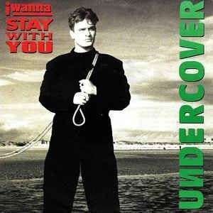 Coverafbeelding I Wanna Stay With You - Undercover