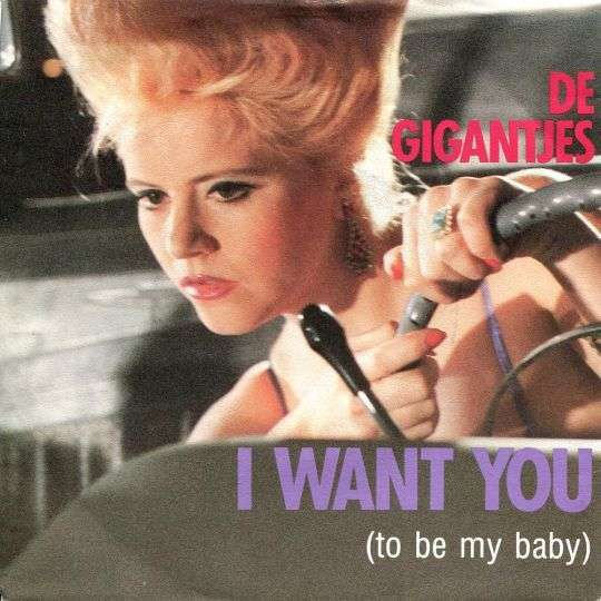 Coverafbeelding I Want You (To Be My Baby) - De Gigantjes