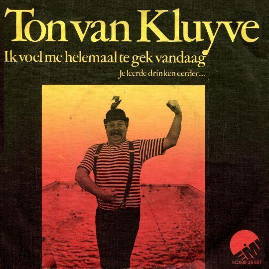 Coverafbeelding Ton Van Kluyve - Ik Voel Me Helemaal Te Gek Vandaag