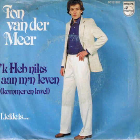 Coverafbeelding Ton Van Der Meer - 'k Heb Niks Aan M'n Leven (Kommer En Kwel)