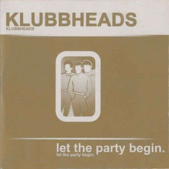 Coverafbeelding Let The Party Begin - Klubbheads