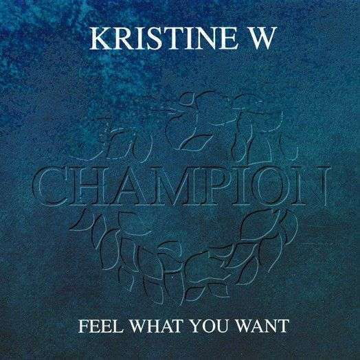 Coverafbeelding Kristine W - Feel What You Want