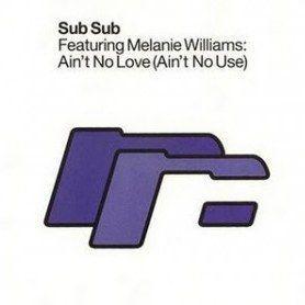 Coverafbeelding Sub Sub featuring Melanie Williams - Ain't No Love (Ain't No Use)
