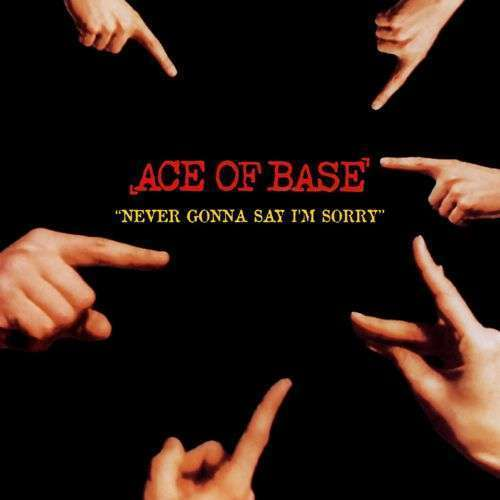 Coverafbeelding Never Gonna Say I'm Sorry - Ace Of Base