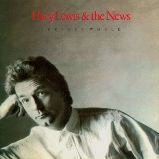 Coverafbeelding Huey Lewis & The News - Perfect World