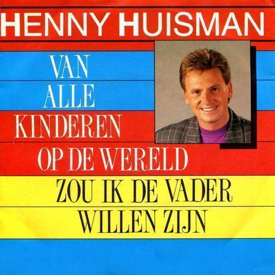 Coverafbeelding Henny Huisman - Van Alle Kinderen Op De Wereld Zou Ik De Vader willen zijn