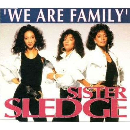 Coverafbeelding We Are Family/ I Want Your Love - Sister Sledge