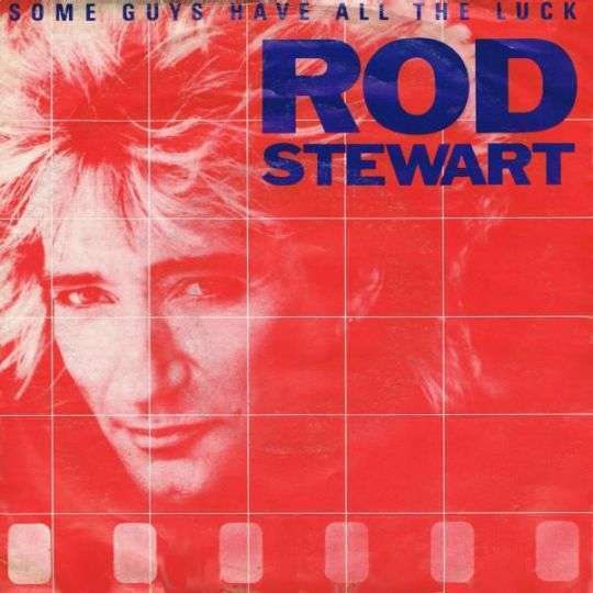 Coverafbeelding Some Guys Have All The Luck - Rod Stewart