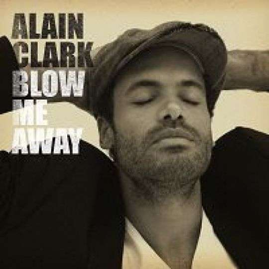 Coverafbeelding Blow Me Away - Alain Clark