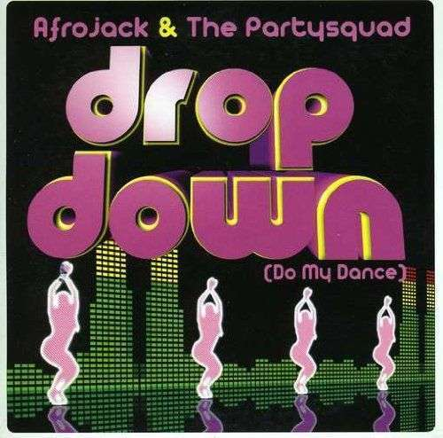 Coverafbeelding Drop Down (Do My Dance) - Afrojack & The Partysquad