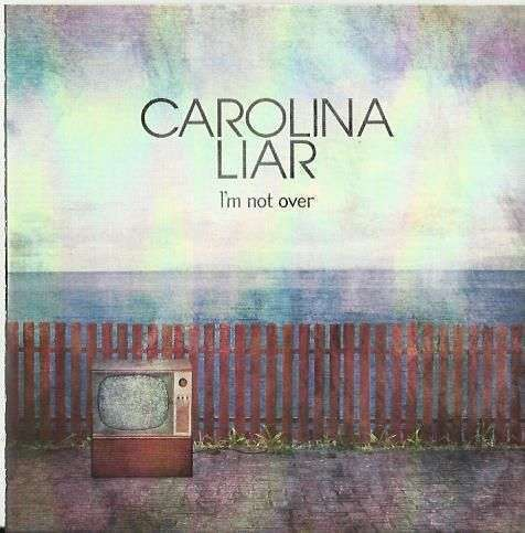 Coverafbeelding I'm Not Over - Carolina Liar