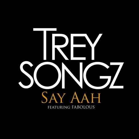Coverafbeelding Say Aah - Trey Songz Featuring Fabolous