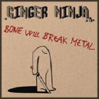 Coverafbeelding Bone Will Break Metal - Ginger Ninja