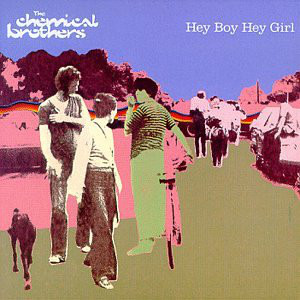 Coverafbeelding Hey Boy Hey Girl - The Chemical Brothers
