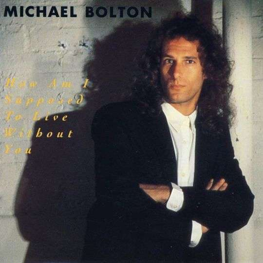 Coverafbeelding How Am I Supposed To Live Without You - Michael Bolton