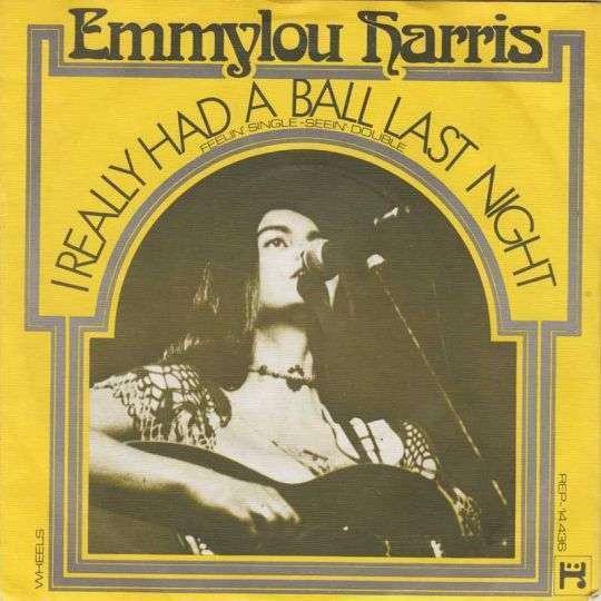 Coverafbeelding I Really Had A Ball Last Night - Feelin' Single-seein' Double - Emmylou Harris