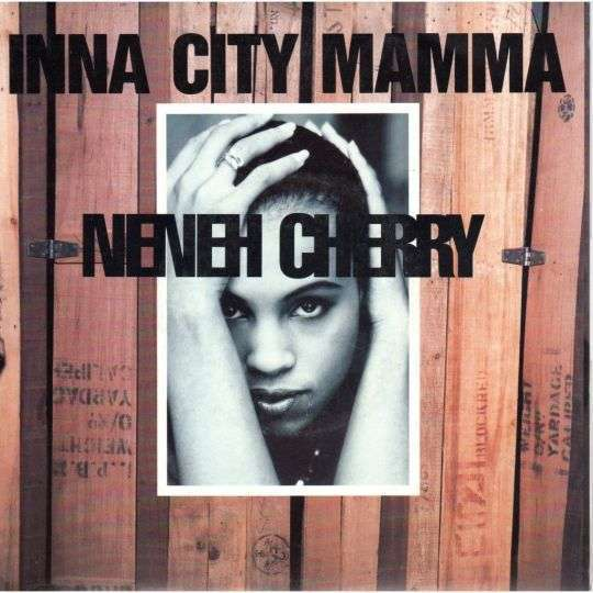 Coverafbeelding Inna City Mamma - Neneh Cherry