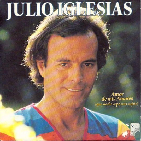 Coverafbeelding Julio Iglesias - Amor De Mis Amores (Que Nadie Sepa Mis Sufrir)