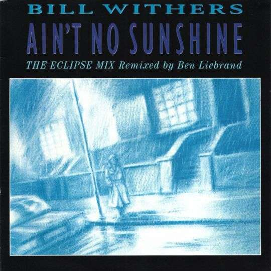 Coverafbeelding Ain't No Sunshine - The Eclipse Mix - Remixed By Ben Liebrand - Bill Withers