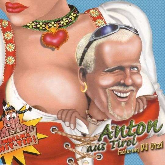 Coverafbeelding Anton Aus Tirol featuring DJ Ötzi - Anton Aus Tirol
