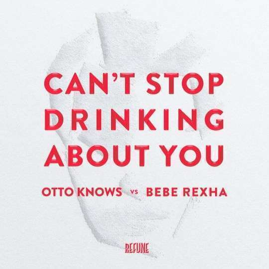 Coverafbeelding Can't Stop Drinking About You - Otto Knows Vs Bebe Rexha